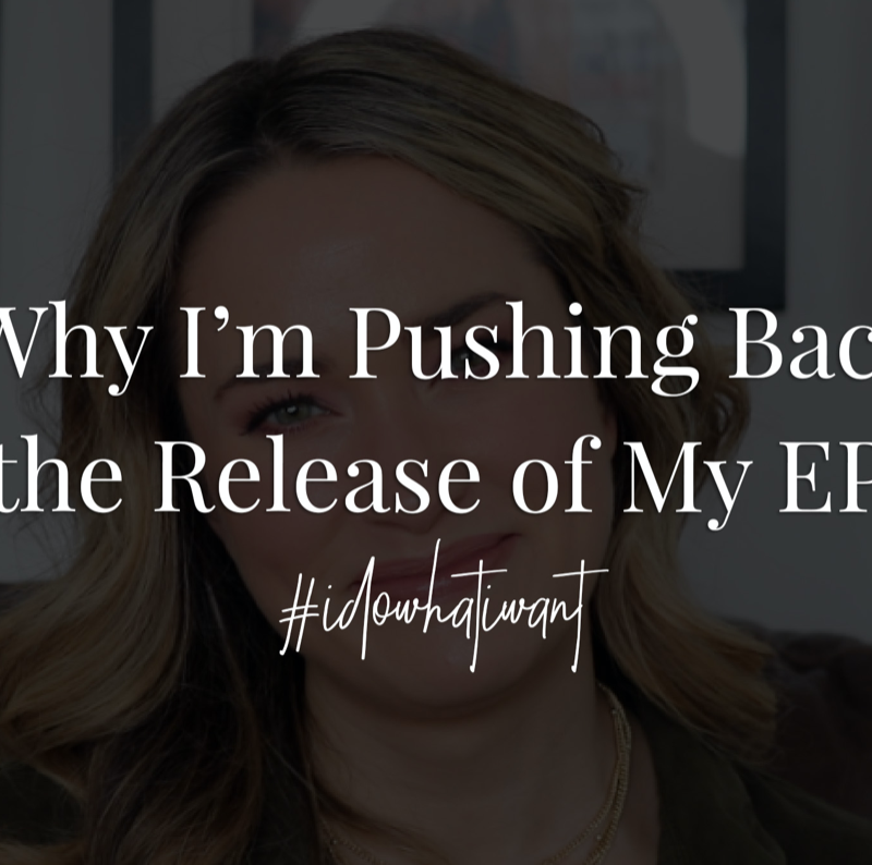 Why I'm Pushing Back the Release of My EP. #idowhatiwant